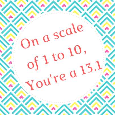 On a scale of 1 to 10, You're a 13.1